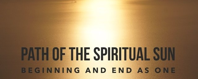"""Extending Solstice Practice – """"Practice of the Spiritual Sun. Beginning and Endings As One."""""""
