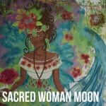 Sacred Woman Moon - Speaking Heart to Heart on Wisdom of Emotions