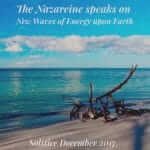 The Nazareine Speaks on New Waves of Energy Upon Earth. December Solstice 2017