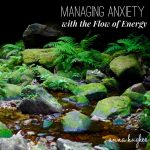 Practice: Managing Anxiety with the Flow of Energy