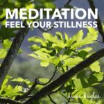 Meditation. Feel your Stillness.
