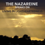 The Nazareine speaks on Living in Lightheartedness.