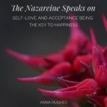 The Nazareine speaks on Self-Love and Acceptance being the Key to Happiness.