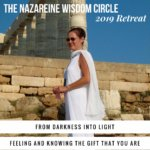 2019 Retreat Teachings of The Nazareine Wisdom Circle - From Darkness into Light. Feeling and Knowing The Gift That You Are