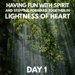 Equinox Sacred Virtual Retreat Gathering. Day 1. Having Fun with Spirit and Stepping Forward Together in Lightness of Heart